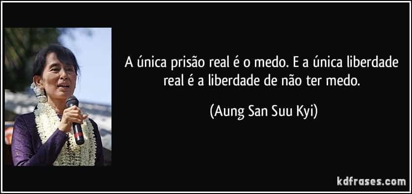 frase-a-unica-prisao-real-e-o-medo-e-a-unica-liberdade-real-e-a-liberdade-de-nao-ter-medo-aung-san-suu-kyi-120616